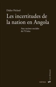 Didier Peclard - Les incertitudes de la nation en Angola - Aux racines sociales de l'Unita.