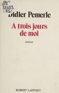 Didier Pemerle - À trois jours de moi - Récit des 3, 4 et 5 septembre 1979.