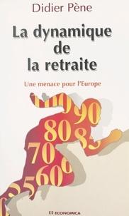 Didier Pène - La dynamique de la retraite - Une menace pour l'Europe.