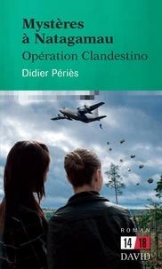 Didier Périès - Mystères à Natagamau - Opération Clandestino.