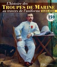 Didier Philippi et Philippe Roudier - L'histoire des troupes de marine au travers de l'uniforme (1622-2020).