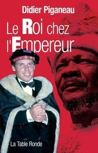 Didier Piganeau - Le Roi chez l'Empereur.