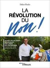 Didier Pitelet - La Révolution du Non ! - Quand les salariés bousculent les lignes de l'entreprise, assument leurs envies et décident de leur vie.