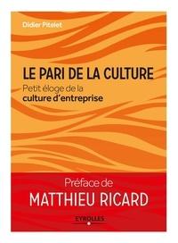 Didier Pitelet - Le pari de la culture - Petit éloge de la culture d'entreprise.
