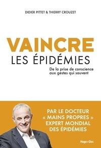 Didier Pittet et Thierry Crouzet - Vaincre les épidémies - De la prise de conscience aux gestes qui sauvent.