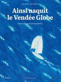 Didier Planson et Fabrice Hodecent - Ainsi naquit le Vendée Globe - Dans les coulisses des premières éditions.