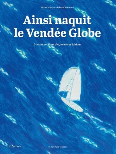 Ainsi naquit le Vendée Globe. Dans les coulisses des premières éditions