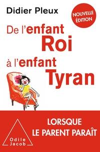 Didier Pleux - De l'enfant roi à l'enfant tyran - Nouvelle édition.