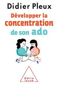Télécharger le format pdf de l'ebook Développer la concentration de son ado 9782738146977 par Didier Pleux ePub DJVU iBook