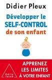 """Didier Pleux - Développer le """"self-control"""" de son enfant - De 1 à 12 ans."""
