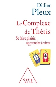 Didier Pleux - Le complexe de Thétis - Se faire plaisir, apprendre à vivre.