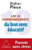 Didier Pleux - Les 10 commandements du bon sens éducatif.