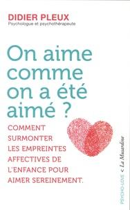 Didier Pleux - On aime comme on a été aimé ?.