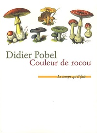 Didier Pobel - Couleur de rocou ou La saison du poison.