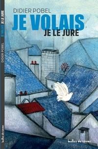 Didier Pobel - Je volais je le jure.