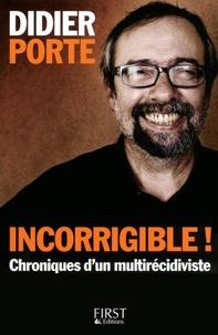 Didier Porte - Incorrigible ! - Chroniques d'un multirécidiviste.