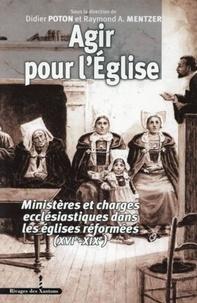 Agir pour l'Eglise- Ministères et charges ecclésiastiques dans les églises réformées (XVIe-XIXe) - Didier Poton pdf epub
