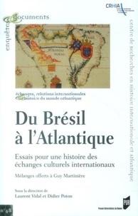 Didier Poton et Laurent Vidal - Du Brésil à l'Atlantique - Essais pour une histoire des échanges culturels internationaux - Mélanges offerts à Guy Martinière.
