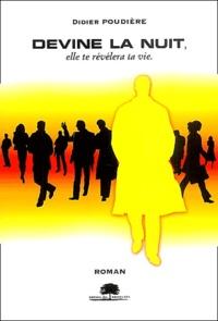 Didier Poudière - Devine la nuit, elle te révélera ta vie.