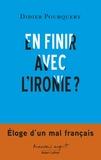 Didier Pourquery - En finir avec l'ironie ? - Eloge d'un mal français.