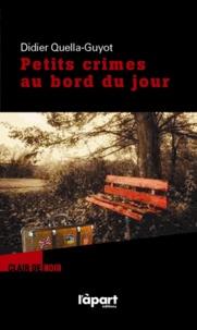 Didier Quella-Guyot - Petits crimes au bord du jour.