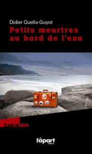 Didier Quella-Guyot - Petits meurtres au bord de l'eau.