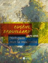 Didier Ranc et Denis Vaginay - Eugène Brouillard - Dialogues avec la modernité (1870-1950).