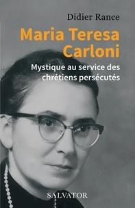 Didier Rance - Maria Teresa Carloni - Mystique au service des chrétiens persécutés.