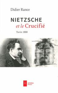 Didier Rance - Nietzsche et le Crucifié - Turin 1888.
