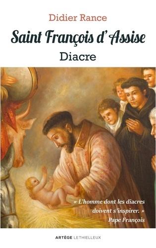 Didier Rance - Saint François d'Assise, diacre - L'homme dont les diacres doivent s'inspirer (Pape François).