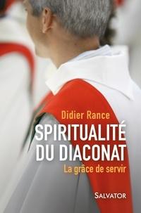 Didier Rance - Spiritualité du diaconat - La grâce de servir.