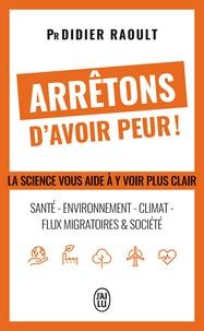Arrêtons davoir peur! - Santé, environnement, climat, flux migratoires et société. La science vous aide à y voir clair.pdf