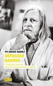 Didier Raoult - Dépasser Darwin - L'évolution comme vous ne l'aviez jamais imaginée.