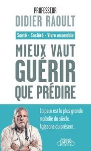 Didier Raoult - Mieux vaut guérir que prédire - Santé, société, vivre ensemble.