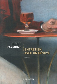 Didier Raymond - Entretien avec un dévoyé.