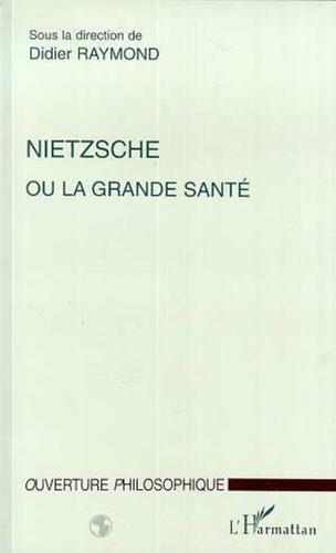 Didier Raymond et  Collectif - Nietzsche ou La grande santé.