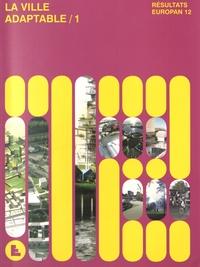 Didier Rebois - La ville adaptable - Volume 1, Résultats Europan 12.