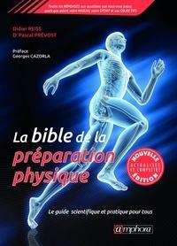 Didier Reiss et Pascal Prévost - La bible de la préparation physique - Le guide scientifique et pratique pour tous.
