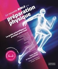Didier Reiss et Pascal Prévost - La nouvelle bible de la préparation physique - Le guide scientifique et pratique pour tous.