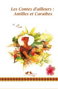 Didier Reuss-Nliba et Jessica Reuss-Nliba - Les contes d'ailleurs : Antilles et Caraïbes.