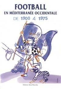 Didier Rey - Football en Méditerranée occidentale de 1900 à 1975.