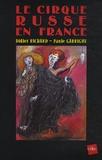 Didier Richard et Paule Garrigue - Le cirque russe en France.