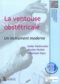 Didier Riethmuller et Nicolas Mottet - La ventouse obstétricale - Un instrument moderne.