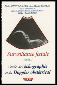 Didier Riethmuller et Jean-Patrick Schaal - Surveillance foetale - Tome II, Guide de l'écographie et du Doppler obstétrical.