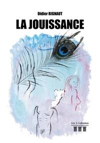 Didier Rignaut - La Jouissance.
