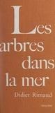 Didier Rimaud - Les arbres dans la mer.