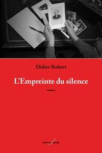 Didier Robert - L'empreinte du silence.
