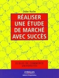 Réaliser une étude de marché avec succès - Didier Roche  