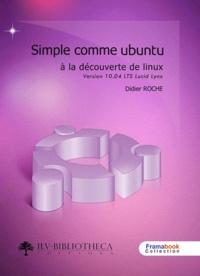 Didier Roche - Simple comme Ubuntu 10.04 LTS - A la découverte de Linux.