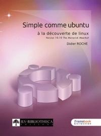 Didier Roche - Simple comme Ubuntu 10.10 - A la découverte de Linux.